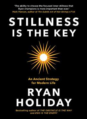 Stillness is the Key: An Ancient Strategy for Modern Life (Hardback)