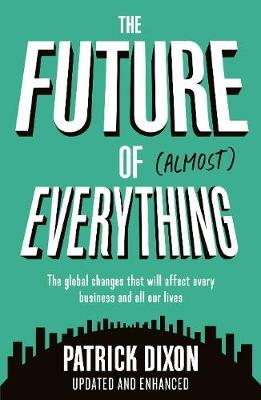 The Future of Almost Everything: How our world will change over the next 100 years (Paperback)