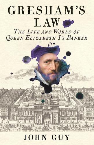 Gresham's Law: The Life and World of Queen Elizabeth I's Banker (Hardback)