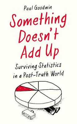 Something Doesn't Add Up: Surviving Statistics in a Number-Mad World (Hardback)