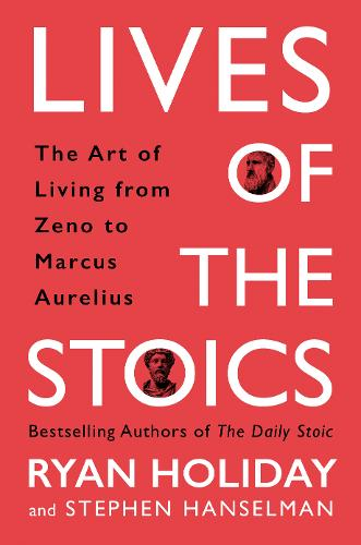 Lives of the Stoics: The Art of Living from Zeno to Marcus Aurelius (Hardback)