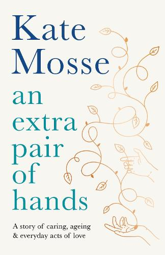 An Extra Pair of Hands: A story of caring, ageing and everyday acts of love (Hardback)