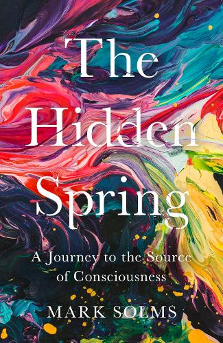 The Hidden Spring: A Journey to the Source of Consciousness (Hardback)