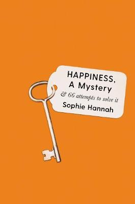Happiness, a Mystery: And 66 Attempts to Solve It (Hardback)