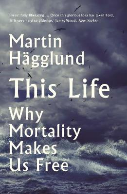 This Life: Why Mortality Makes Us Free (Hardback)