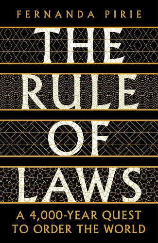 The Rule of Laws: A 4000-year Quest to Order the World (Hardback)