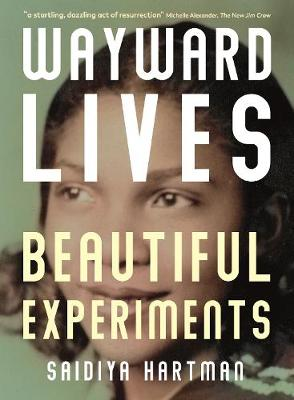 Wayward Lives, Beautiful Experiments: Intimate Histories of Riotous Black Girls, Troublesome Women and Queer Radicals (Paperback)