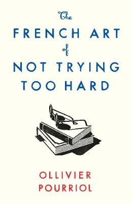 The French Art of Not Trying Too Hard (Hardback)