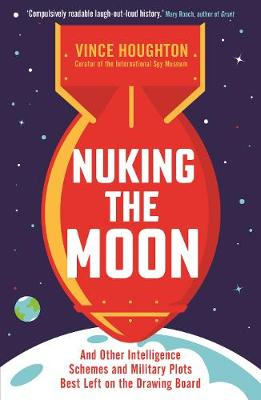 Nuking the Moon: And Other Intelligence Schemes and Military Plots Best Left on the Drawing Board (Paperback)