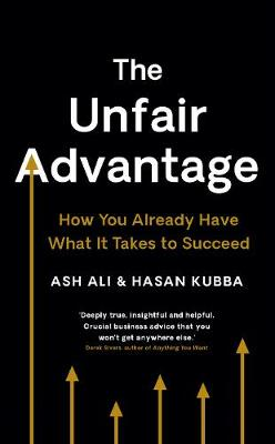 The Unfair Advantage: How You Already Have What It Takes to Succeed (Hardback)