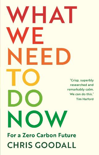 What We Need to Do Now: For a Zero Carbon Future (Paperback)