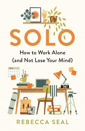 Solo: How to Work Alone (and Not Lose Your Mind) (Paperback)