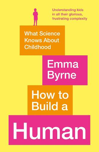 How to Build a Human: What Science Knows About Childhood (Paperback)