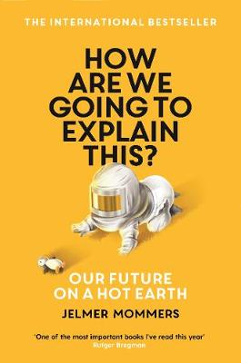 How Are We Going to Explain This?: Our Future on a Hot Earth (Paperback)