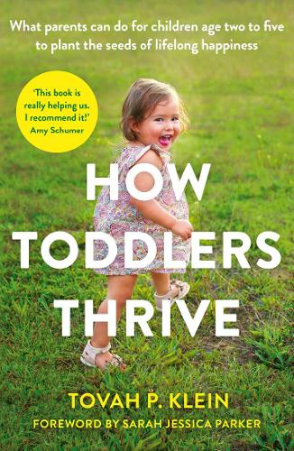 How Toddlers Thrive: What Parents Can Do for Children Ages Two to Five to Plant the Seeds of Lifelong Happiness (Paperback)