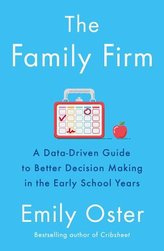 The Family Firm: A Data-Driven Guide to Better Decision Making in the Early School Years (Paperback)