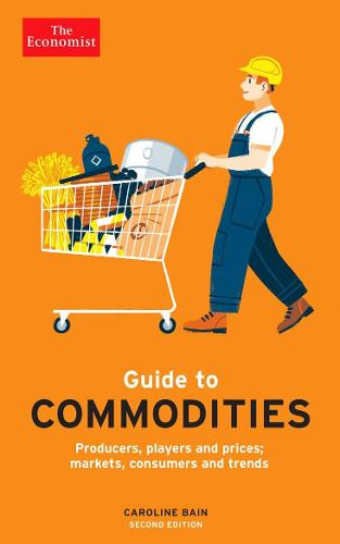 The Economist Guide to Commodities 2nd edition: Producers, players and prices; markets, consumers and trends (Paperback)