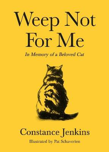 Weep Not for Me: In Memory of a Beloved Cat (Hardback)