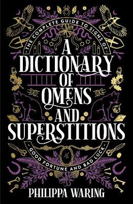A Dictionary of Omens and Superstitions: The Complete Guide to Signs of Good Fortune and Bad Luck (Paperback)