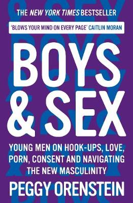 Boys & Sex: Young Men on Hook-ups, Love, Porn, Consent and Navigating the New Masculinity (Paperback)
