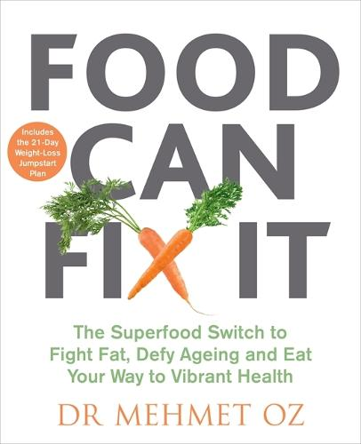 Food Can Fix It: The Superfood Switch to Fight Fat, Defy Ageing and Eat Your Way to Vibrant Health (Paperback)