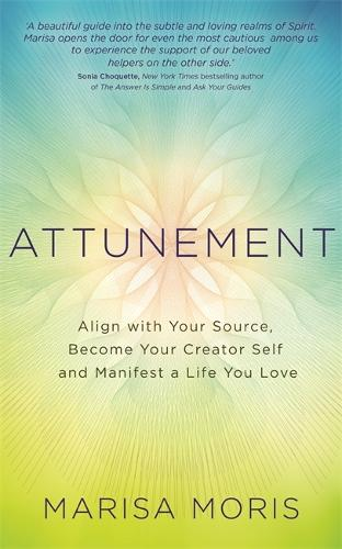 Attunement: Align with Your Source, Become Your Creator Self, and Manifest a Life You Love (Paperback)