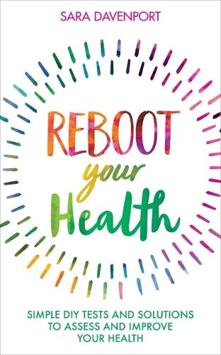 Reboot Your Health: Simple DIY Tests and Solutions to Assess and Improve Your Health (Paperback)