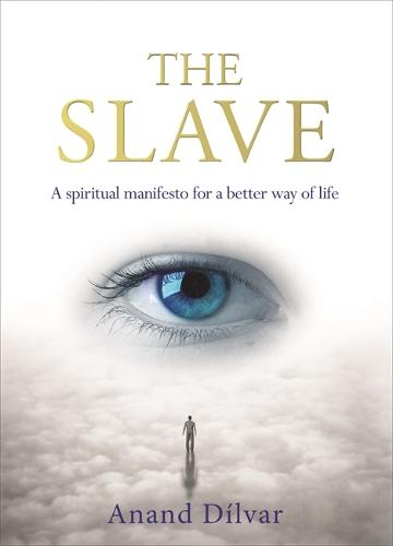 The Slave: A Spiritual Manifesto for a Better Way of Life (Paperback)