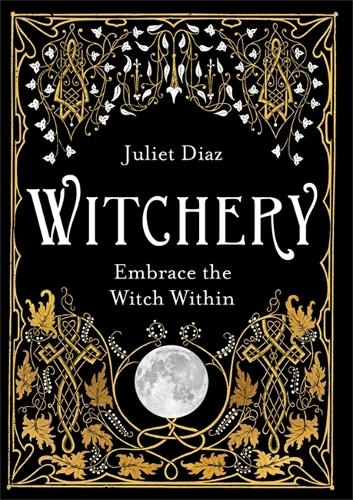Witchery: Embrace the Witch Within (Paperback)