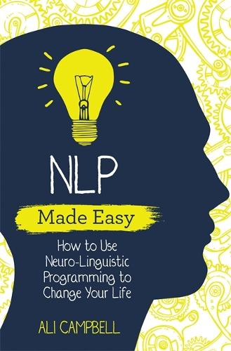 NLP Made Easy: How to Use Neuro-Linguistic Programming to Change Your Life (Paperback)