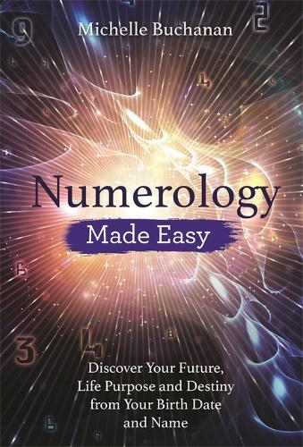 Numerology Made Easy: Discover Your Future, Life Purpose and Destiny from  Your Birth Date and Name (Paperback)