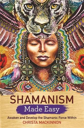 Shamanism Made Easy: Awaken and Develop the Shamanic Force Within (Paperback)
