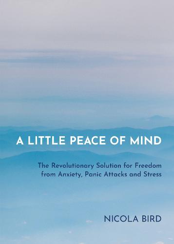 A Little Peace of Mind: The Revolutionary Solution for Freedom from Anxiety, Panic Attacks and Stress (Paperback)