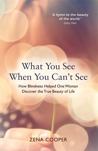 What You See When You Can't See: How Blindness Helped One Woman Discover the True Beauty of Life (Paperback)