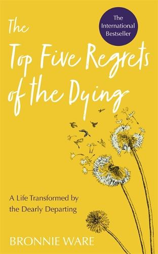 Top Five Regrets of the Dying: A Life Transformed by the Dearly Departing (Paperback)