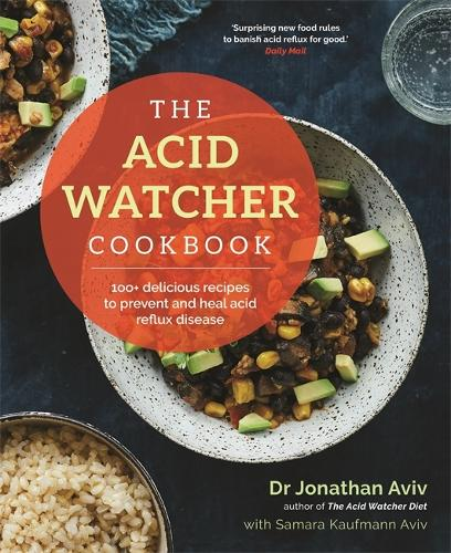 The Acid Watcher Cookbook: 100 Delicious Recipes to Prevent and Heal Acid Reflux Disease (Paperback)