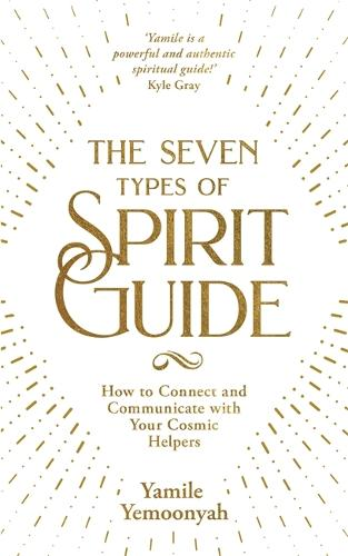 The Seven Types of Spirit Guide: How to Connect and Communicate with Your Cosmic Helpers (Paperback)