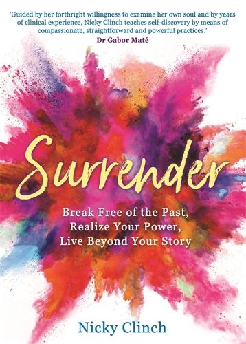 Surrender: Break Free of the Past, Realize Your Power, Live Beyond Your Story (Paperback)
