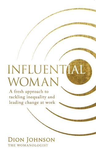 Influential Woman: A Fresh Approach to Tackling Inequality and Leading Change at Work (Paperback)