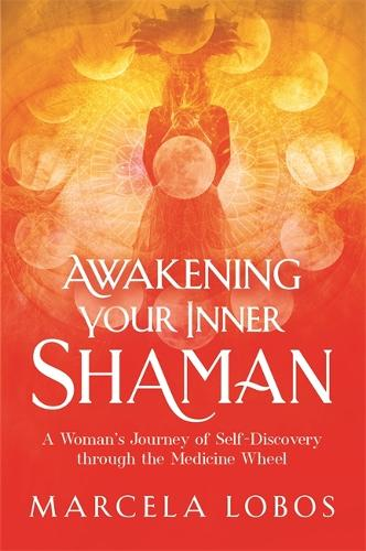 Awakening Your Inner Shaman: A Woman's Journey of Self-Discovery through the Medicine Wheel (Paperback)