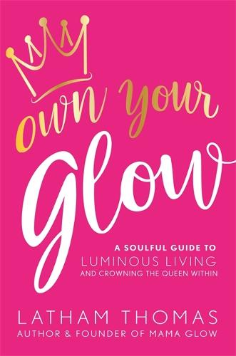 Own Your Glow: A Soulful Guide to Luminous Living and Crowning the Queen Within (Paperback)