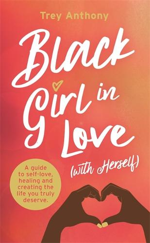 Black Girl In Love (with Herself): A Guide to Self-Love, Healing and Creating the Life You Truly Deserve (Paperback)