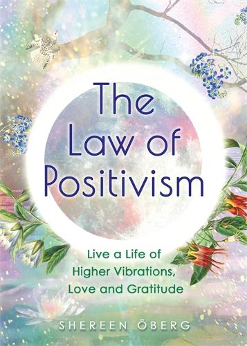 The Law of Positivism: Live a Life of Higher Vibrations, Love and Gratitude (Paperback)