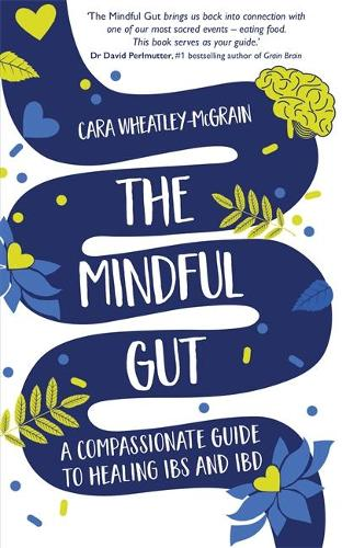 The Mindful Gut: A Compassionate Guide to Healing IBS and IBD (Paperback)