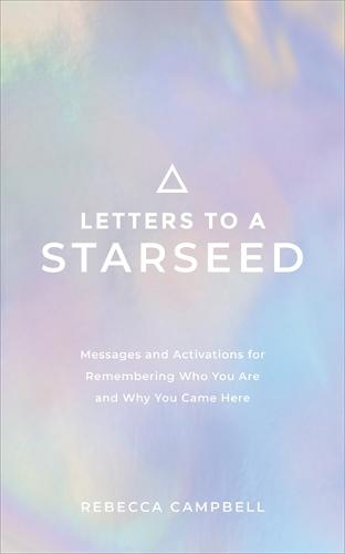 Letters to a Starseed: Messages and Activations for Remembering Who You Are and Why You Came Here (Paperback)