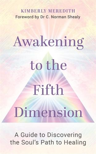 Awakening to the Fifth Dimension: A Guide to Discovering the Soul's Path to Healing (Paperback)