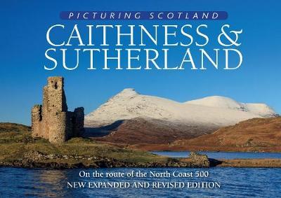 Picturing Scotland: Caithness & Sutherland - Picturing Scotland (Hardback)