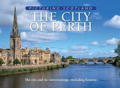 City of Perth: Picturing Scotland (Hardback)