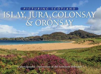 Islay, Jura, Colonsay & Oronsay: Picturing Scotland: A photographic exploration of the Southern Hebrides - Picturing Scotland (Hardback)
