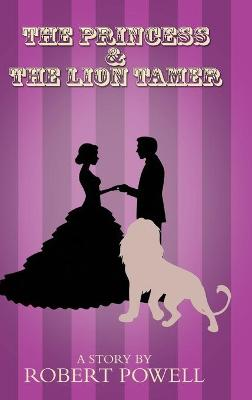 The Princess & The Lion Tamer (Hardback)